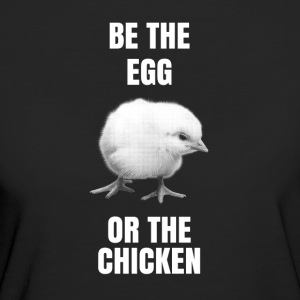 Be the egg or the chicken - Women's Organic T-shirt
