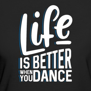 Life is better when you dance - Women's Organic T-shirt
