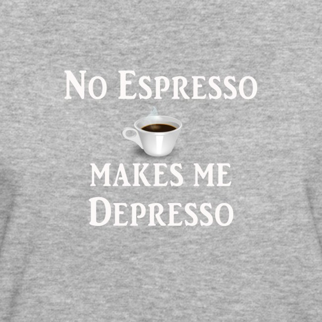 No Esspresso Depresso - Fun T-shirt coffee lovers