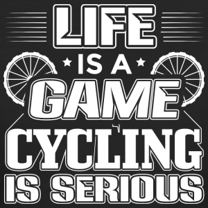 LIFE IS A GAME CYCLING IS SERIOUS - Frauen Bio-T-Shirt