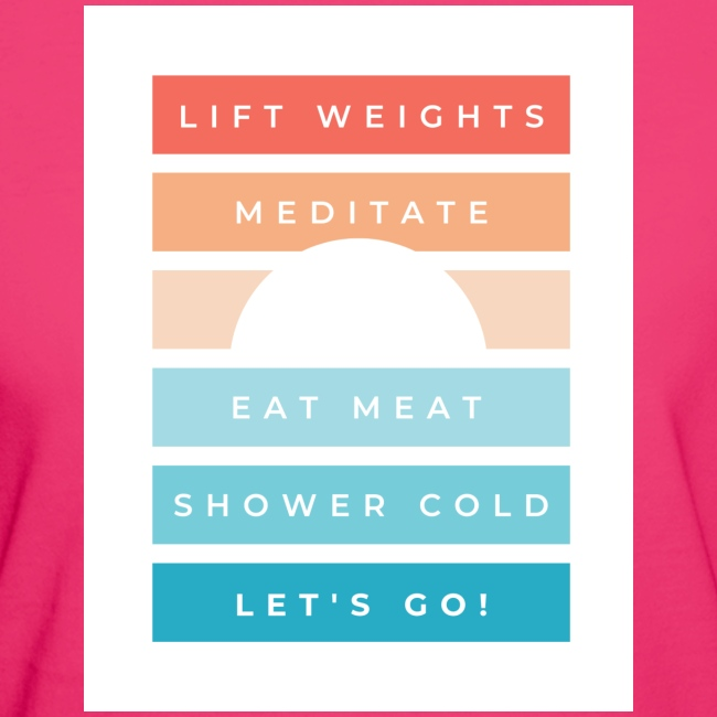 Weights, meditate, meat, cold, go!