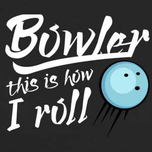 Bowling / Bowler: Bowler - this is how i roll - Frauen Bio-T-Shirt