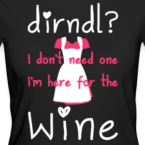 Dirndl? I do not need one, I'm here for the wine - Women's Organic T-shirt