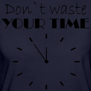 Don t waste your time - Women's Organic T-shirt