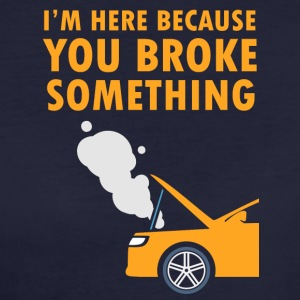 Mechanic: I'm Here Because You Broke Something. - Women's Organic T-shirt