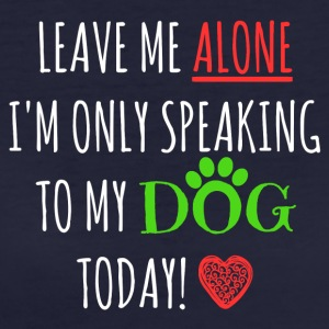 Leave me alone I'm only speaking to my dog ​​today - Women's Organic T-shirt