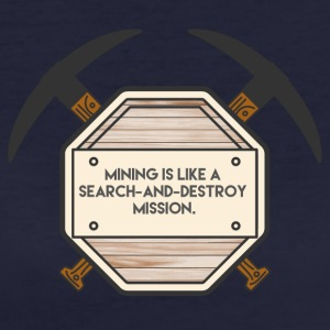 Mining: Mining is like a search-and-destroy - Women's Organic T-shirt
