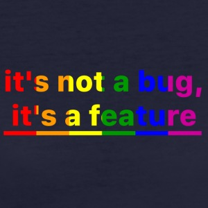 It's not a bug, it's a feature (Rainbow) - Camiseta ecológica mujer