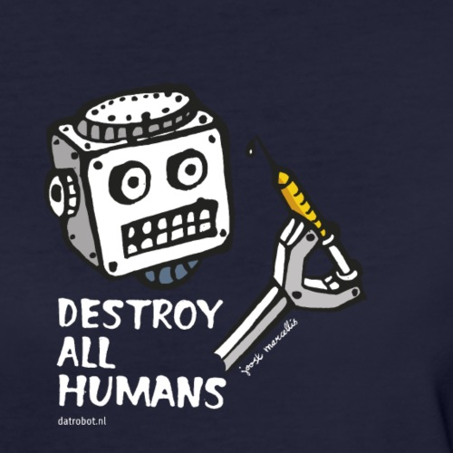 Dat Robot: Destroy Series All Humans Dark - Vrouwen Bio-T-shirt