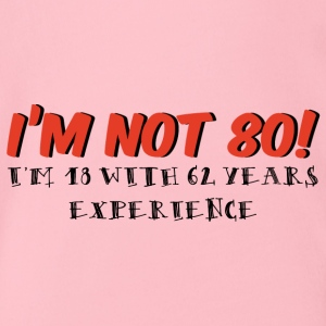 80. Geburtstag: I´m Not 80! I´m 18 With 62 Years - Baby Bio-Kurzarm-Body