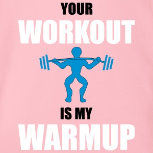 Your workout is my warmup - Organic Short-sleeved Baby Bodysuit