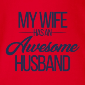 Hochzeit / Heirat: My Wife has an awesome Husband - Baby Bio-Kurzarm-Body