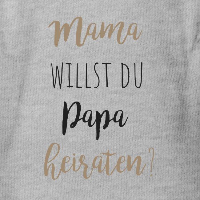 Mama willst du Papa heiraten?