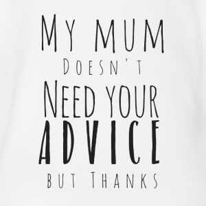 My mum does not need your advice - Organic Short-sleeved Baby Bodysuit