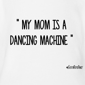 MY MOM IS A DANCING MACHINE - Organic Short-sleeved Baby Bodysuit