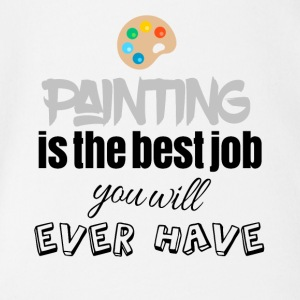 Painting is the best job - Organic Short-sleeved Baby Bodysuit