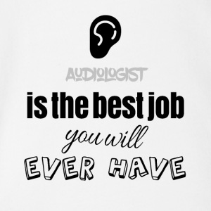 Audiologist is the best job you will ever have - Organic Short-sleeved Baby Bodysuit