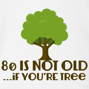 80. Geburtstag: 80 Is Not Old... If You´re Tree - Baby Bio-Kurzarm-Body