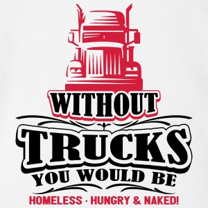 Without trucks would be homeless hungry naked - Organic Short-sleeved Baby Bodysuit