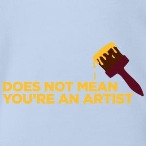 You Are Not An Artist! - Organic Short-sleeved Baby Bodysuit