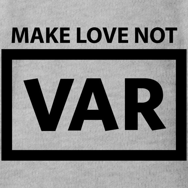 Make Love Not Var
