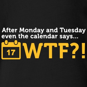 After Tuesday The Calendar Says WTF?! - Organic Short-sleeved Baby Bodysuit