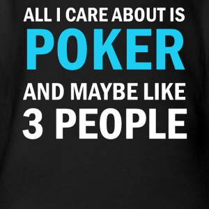 All I Care About Is Poker and Maybe Like 3 People - Organic Short-sleeved Baby Bodysuit