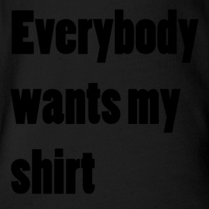 Everybody wants my shirt - Baby Bio-Kurzarm-Body