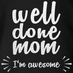Well done mom - I'm awesome - Organic Short-sleeved Baby Bodysuit