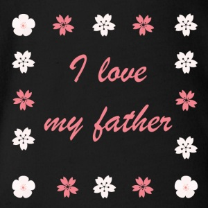 I love my father - Baby Bio-Kurzarm-Body
