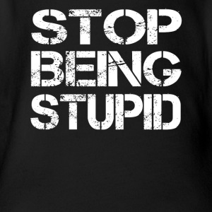 Stop being stupid - Organic Short-sleeved Baby Bodysuit