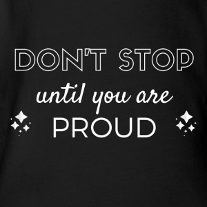 Don't stop until you are proud - Baby Bio-Kurzarm-Body