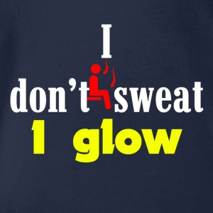 I don't sweat I just glow - Baby Bio-Kurzarm-Body
