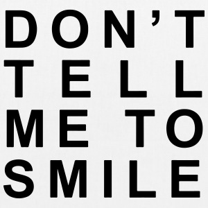 Don't tell me to smile - EarthPositive Tote Bag