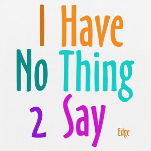 I_have_nothing_to_say - EarthPositive Tote Bag