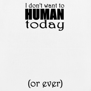 I don't want to human today (or ever) - EarthPositive Tote Bag
