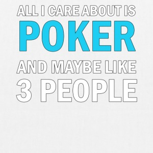 All I Care About Is Poker and Maybe Like 3 People - EarthPositive Tote Bag