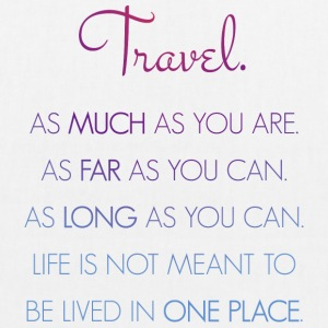 Travel. As much as you are. As Far as you can. - Bio-Stoffbeutel
