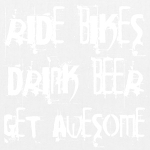 Ride bikes - Drink Beer - Get Awesome - EarthPositive Tote Bag