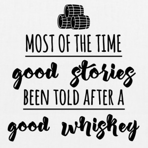 Whiskey - Most of the time good stories ... - EarthPositive Tote Bag