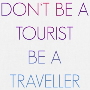 Don't be a tourist be a traveller. - Bio-Stoffbeutel