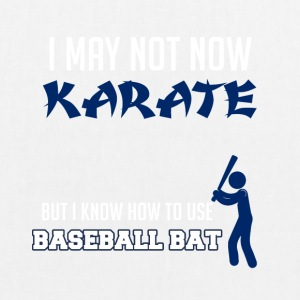 Baseball: I may not now Karate. But i know how to - Bio-Stoffbeutel