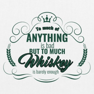Whiskey - To much of Anything is bad ... - EarthPositive Tote Bag
