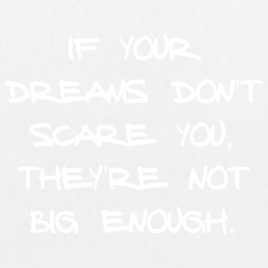 IF YOUR DREAMS DO NOT SCARE YOU, THEY'RE NOT ... - EarthPositive Tote Bag