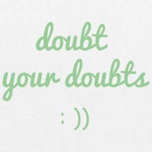 Doubt your doubts - EarthPositive Tote Bag