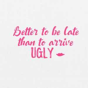 Better to be late than to arrive ugly! - EarthPositive Tote Bag