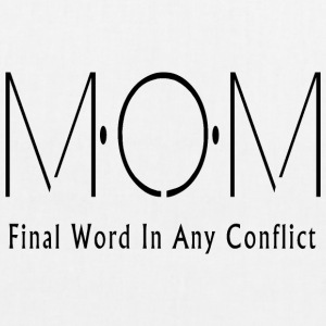 MOM Final Word In Any Conflict - EarthPositive Tote Bag