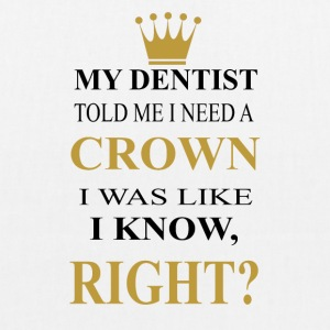my dentist told me i need a crown - Bio-Stoffbeutel