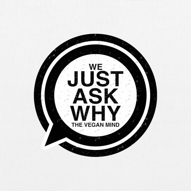 WE JUST ASK WHY - The Vegan Mind