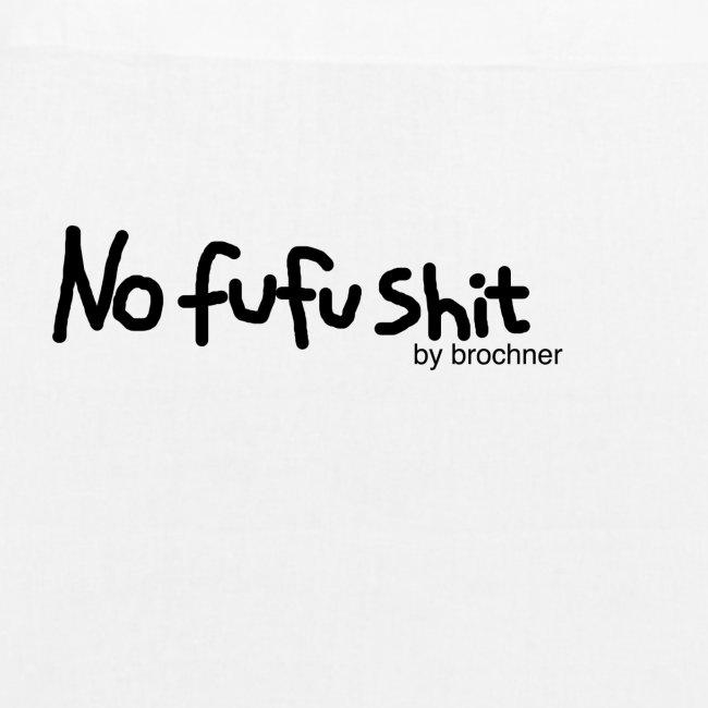 no fufu shit by brochner